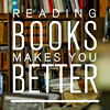 READING.BOOKS.MAKES.YOU.BETTER