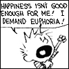 Good old fashioned lover boy!: 'HAPPY ISN'T GOOD ENUF I DEMAND EUPHORIA