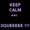 keep calm squee