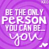 Be the only person you can be....YOU