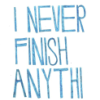 never finish
