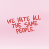 "(gen) ""we hate all the same people"""