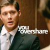 (SPN) Dean thinks you overshare