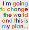 i am going to change THE world