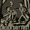 Lincoln Shot First