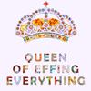 ~ queen of effing everything