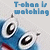 T-chan is watching you