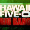 Hawaii Five-0 Big Bang