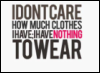 I dn't care how much clothes I have...