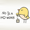 no work!, No tea