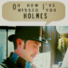 Sarlyne: how i've missed you holmes
