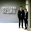 here comes trouble- chaos