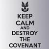 keep calm/destroy the covenant