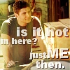 Dean Winchester Hot in here?