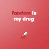 Fandom is my Drug