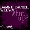 trent, rachel, shut up