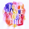 ~ don't waste