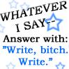 write bitch