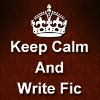 Keep Calm & Write Fic