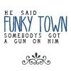 he said funky town