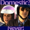 Domestic? Never!
