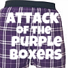 ATTACK OF THE PURPLE BOXERS