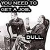 get a job, dull