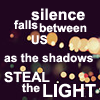 as the shadows steal the light