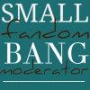 small fandom bang moderator