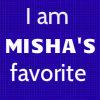 I am Misha's favorite