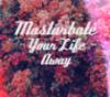 masturbate your life away