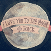 [love] → to the moon & back