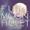 FULL MOON FICLET