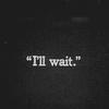 I'll Wait