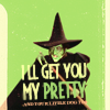Wicked Witch: I'll get you my pretty