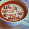 misc; life is short, love your coffee.