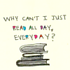 Books: I want to read all day/everyday
