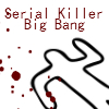 Serial Killer Big Bang