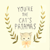 amy: Quote: You're the cat's pajamas