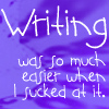 Writing: Easier when it's bad...