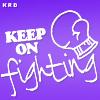 Keep On Fighting!