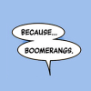 comics; because boomerangs