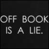 Off Book Is A Lie
