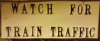 Watch for Train Traffic