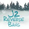 J2 Reverse Bang Mod