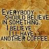 i believe in coffee