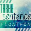 Three Sentence Ficathon 3