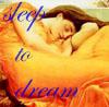 sleep to dream ~me