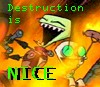 Destruction is NICE!
