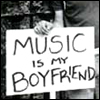 Boys = STUPID, Music = GREATNESS. Any questions?